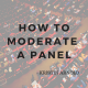 How to Moderate a Panel